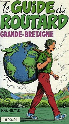 Le guide du routard 1990/91: grande-bretagne