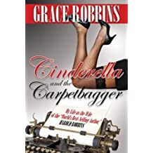 "Cinderella and the Carpetbagger: My Life as the Wife of the ""World's Best-selling Author,"" Harold Robbins by Grace Robbins (April 4 2013)"