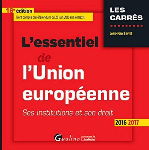 L'Essentiel de l'Union européenne 2016-2017. Ses institutions et son droit par Jean-marc Favret