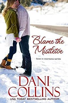 Blame the Mistletoe (Love in Montana Book 2) by [Collins, Dani]