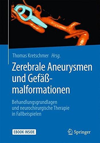 Zerebrale Aneurysmen und Gefäßmalformationen: Behandlungsgrundlagen und neurochirurgische Therapie in Fallbeispielen