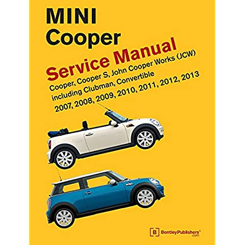 Mini Cooper (R55, R56, R57) Service Manual: 2007, 2008, 2009, 2010, 2011, 2012, 2013: Cooper, Cooper S, John Cooper Works (Jcw) Including Clubman,