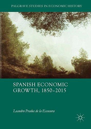 Spanish Economic Growth, 1850-2015 (Palgrave Studies in Economic History)