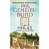 Der Geheimbund der 45: Historischer Roman aus dem Allgäu (Historische Romane im GMEINER-Verlag)