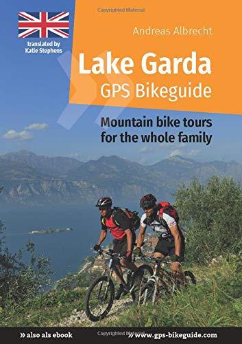 Lake Garda GPS Bikeguide: Mountain bike tours for the whole family (Gardasee GPS Bikeguides für Mountainbiker)