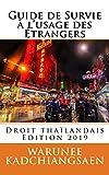 Guide de Survie à l'usage des étrangers: Droit thaïlandais édition 2019