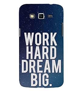 EPICCASE Work Hard Dream Big Mobile Back Case Cover For Samsung Galaxy Grand (Designer Case)