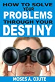 How To Solve Your Problems Through Your Destiny (English Edition)