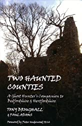 Two Haunted Counties: A Ghost Hunter's Companion to Bedfordshire & Hertfordshire