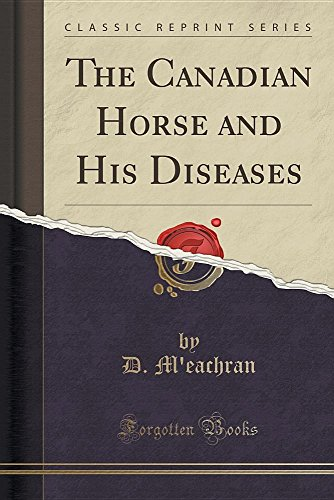 The Canadian Horse and His Diseases (Classic Reprint)