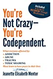 You're Not Crazy - You're Codependent.: What Everyone Affected By Addiction, Abuse, Trauma Or Toxic Shaming Must Know To Have Peace In Their Lives (English Edition)