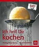 Ich helf Dir kochen: Das Grundkochbuch - Mit Videolinks im Buch