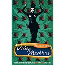 Vision Machines: Cinema, Literature and Sexuality in Spain and Cuba, 1983-1993 (Critical Studies in Latin American Culture)