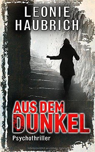 Aus dem Dunkel: Psychothriller por Leonie Haubrich