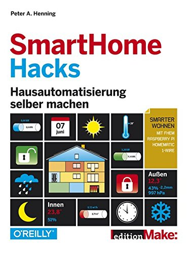 Smart Home Hacks: Hausautomatisierung selber machen (Home-automation-buch)