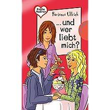 Freche Mädchen – freche Bücher!: ... und wer liebt mich?