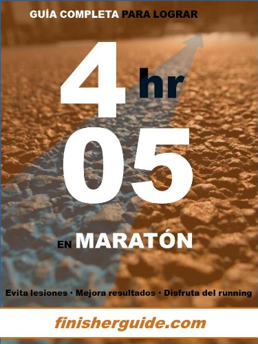 Guía completa para bajar de 4h05 en Maratón (Planes de entrenamiento para Maratón de finisherguide nº 405) por Marcus Mingus