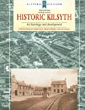 Historic Kilsyth: Archaeology and Development (Scottish Burgh Surveys)