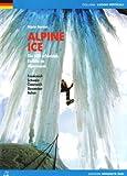 Alpine Ice - die 600 schönsten Eisfälle im Alpenraum