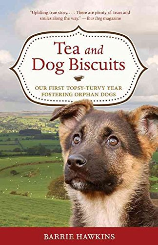 tea-and-dog-biscuits-our-first-topsy-turvy-year-fostering-orphan-dogs-by-author-barrie-hawkins-published-on-march-2010