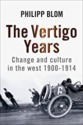 The Vertigo Years: Change and Culture in the West, 1900-1914 by Philipp Blom (2008-09-30)