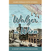 Learn German With Stories: Walzer in Wien - 10 Short Stories For Beginners: Volume 7 (Dino lernt Deutsch)