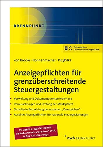 Anzeigepflichten für grenzüberschreitende Steuergestaltungen: Vorwirkung u.Dokumentationserfordernisse.Voraussetzungen u.Umfang d.Meldepflicht. ... Steuergestaltungen. (NWB Brennpunkt)
