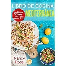 Libro de Cocina Mediterránea. Las 47 Mejores Recetas de la Dieta Mediterránea (Spanish Edition)
