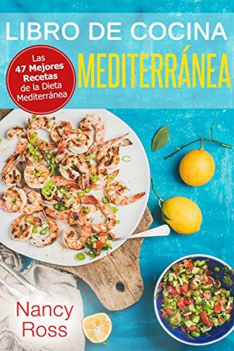 Libro de Cocina Mediterránea. Las 47 Mejores Recetas de la Dieta Mediterránea por Nancy Ross