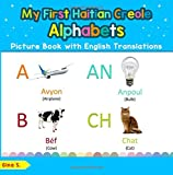 My First Haitian Creole Alphabets Picture Book with English Translations: Bilingual Early Learning & Easy Teaching Haitian Creole Books for Kids (Teach & Learn Basic Haitian Creole words for Children)