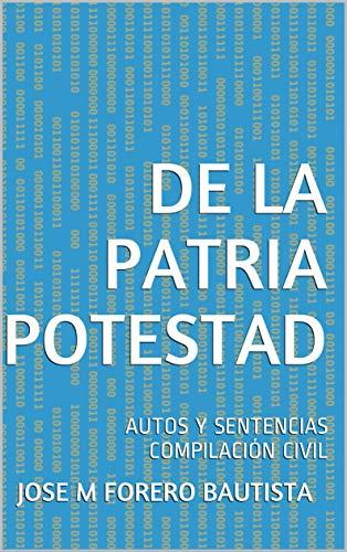 DE LA PATRIA POTESTAD: AUTOS Y SENTENCIAS COMPILACIÓN CIVIL ...