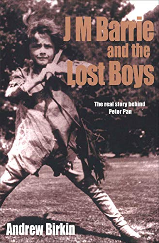 J M Barrie and the Lost Boys: The Real Story Behind Peter Pan (English Edition)