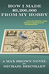 How I Made $3,200,000 from My Hobby (The Max Brown Tetralogy Book 1)