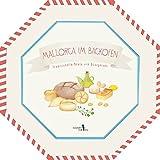 Mallorca im Backofen: Traditionelle Brote und Süßspeisen