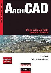 ArchiCAD - De la prise en main jusqu'au traceur - Livre+compléments en ligne : De la prise en main jusqu'au traceur (Applications & métiers)