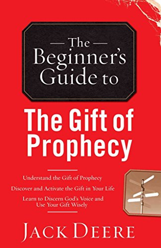 [(The Beginner's Guide to the Gift of Prophecy)] [By (author) Jack Deere] published on (November, 2008)