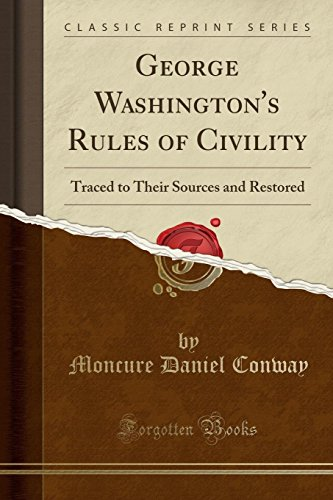 George Washington's Rules of Civility: Traced to Their Sources and Restored (Classic Reprint)