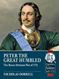 Peter The Great Humbled: The Russo-Ottoman War Of 1711 (Century of the Soldier)