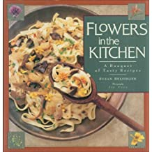 Flowers in the Kitchen: A Bouquet of Tasty Recipes by Susan Belsinger (1990-12-01)