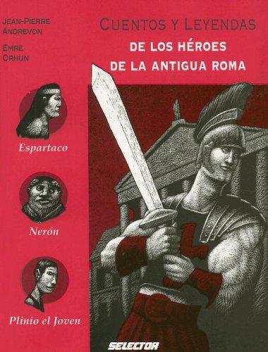 Cuentos y leyendas de los heroes de la antigua Roma / Stories and legends of the heroes of ancient Rome (Memorias Del Mundo) por Jean-pierre Andrevon