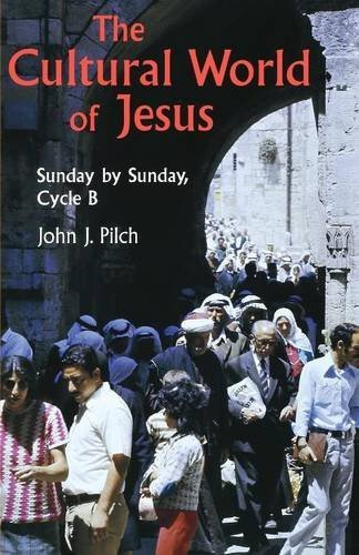 The Cultural World Of Jesus: Sunday By Sunday, Cycle B (Bestseller! the Cultural World of Jesus: Sunday by Sunday) by John J. Pilch (1996-08-01)