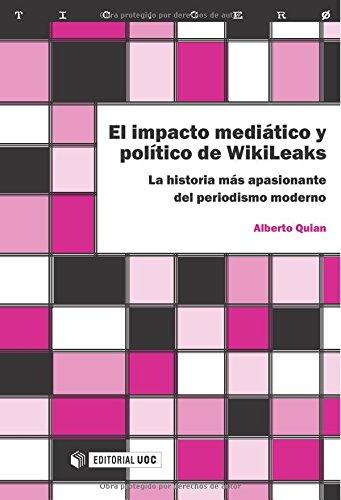 El Impacto Mediático Y Político De Wikileaks. La Historia Más Apasionante Del Periodismo Moderno (TIC.CERO) por Alberto Pampín Quian