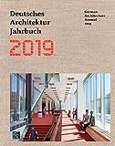 Deutsches Architektur Jahrbuch 2019: German Architecture Annual 2019 - Yorck Förster, Christina Gräwe, Peter Cachola Schmal