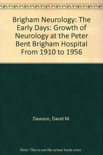 Brigham Neurology: The Early Days 1st edition by David M. Dawson, MD (2007) Hardcover