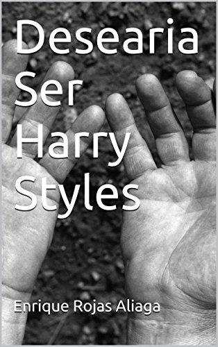 Desearia Ser Harry Styles por Enrique Rojas Aliaga