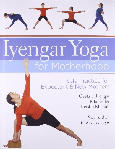 Iyengar Yoga for Motherhood: Safe Practice for Expectant & New Mothers by Geeta S. Iyengar (2010-04-06)