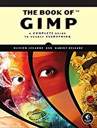 The Book of GIMP: A Complete Guide to Nearly Everything by Olivier Lecarme (2013-01-25)