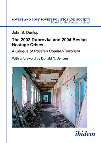 The 2002 Dubrovka and 2004 Beslan Hostage Crises: A Critique of Russian Counter-Terrorism (Soviet and Post-Soviet Politics and Society 26): Volume 26