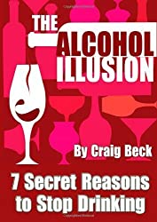The Alcohol Illusion: 7 Secret Reasons to Stop Drinking by Beck, Craig (2013) Taschenbuch