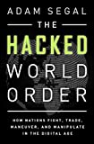The Hacked World Order: How Nations Fight, Trade, Maneuver, and Manipulate in the Digital Age by Adam Segal (2016-02-23)